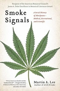 Smoke Signals: A Social History of Marijuana – Medical, Recreational and Scientific by Martin A. Lee