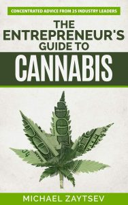 The Entrepreneur's Guide to Cannabis: Concentrated Advice From 25 Industry Leaders by Michael Zaytsev