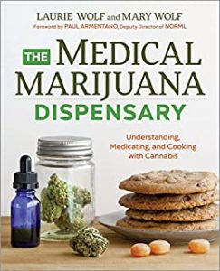 The Medical Marijuana Dispensary: Understanding, Medicating, and Cooking with Cannabis by Laurie Wolf, Mary Wolf